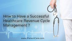 How to Have a Successful Healthcare Revenue Cycle Management?