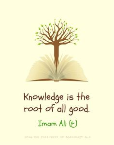 Positive Quotes : QUOTATION – Image : Quotes Of the day – Description Knowledge is the root of all good. -Imam Ali Sharing is Power – Don't forget to share this quote ! Hazrat Ali Sayings, Imam Ali Quotes, Quran Quotes, Faith Quotes, Wisdom Quotes, Law Quotes, Boss Quotes, Islamic Love Quotes, Islamic Inspirational Quotes