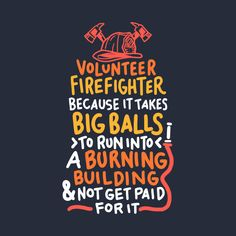 Shop Volunteer FireFighter firefighters t-shirts designed by as well as other firefighters merchandise at TeePublic. Firefighter Memes, Firefighter Room, Firefighter Decals, Female Firefighter Quotes, Firefighter Pictures, Volunteer Firefighter Quotes, Firefighter Crafts, Firefighters Wife, Firemen