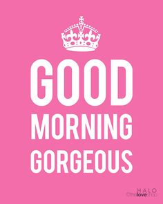 Good Morning Gorgeous Pretty Typography Art Print by theloveshop
