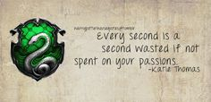 Slytherin: Every second is a second wasted if not spent on your passions Slytherin Quotes, Slytherin And Hufflepuff, Slytherin Harry Potter, Slytherin House, Harry Potter Houses, Harry Potter Facts, Hogwarts Houses, Quotes That Describe Me, Potters House