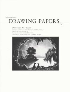 Darkness Like a Dream: Nineteenth-Century Sandpaper Drawings  The Drawing Center's Drawing Paper, Volume 2 Works from the Collections of Randall and Tanya Holton and Matt Mullican and Valerie Smith with an introduction by Catherine de Zegher