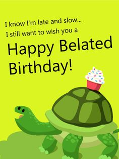 Happy belated birthday pinteres send free i know im late and slow happy belated birthday card to loved ones on birthday greeting cards by davia its free and you also can use your bookmarktalkfo Gallery