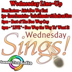 The Wednesday Line-Up http://rememberthenradio.com Noon est - Abie's Doo Wop Taxi 2pm - Encore Presentation - Vault of Memories with Barbie and Steve 5pm - The Best of the Doo Wop Cop with Dennis B 8pm - *LIVE* Doo Wop the Way ya' Want It with Stevie  Remember Then Radio - The Soundtrack of Our Lives - 24/7/365 Dial 605 475 5303