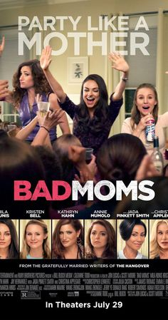 Directed by Jon Lucas, Scott Moore.  With Mila Kunis, Kathryn Hahn, Kristen Bell, Christina Applegate. When three overworked and under-appreciated moms are pushed beyond their limits, they ditch their conventional responsibilities for a jolt of long overdue freedom, fun, and comedic self-indulgence.