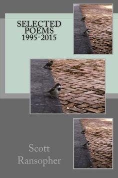 Selected Poems 1995-2015 by Scott Ransopher http://www.amazon.com/dp/1506028519/ref=cm_sw_r_pi_dp_1bRRub1W7DQD4