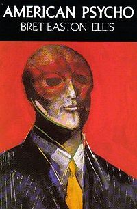 First English hardcover edition cover of the book - American Psycho is a psychological thriller and satirical novel by Bret Easton Ellis, published in 1991. The story is told in the first person by Patrick Bateman, a serial killer and Manhattan businessman. The book's graphic violence and sexual content generated a great deal of controversy before and after publication.