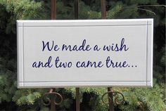 We made a wish and two came true Sign Wood11x22 twins boy girl. $39.95, via Etsy.