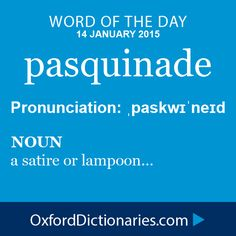 pasquinade (noun): a satire or lampoon. Word of the Day for 14 January 2015 #WOTD #WordoftheDay #pasquinade