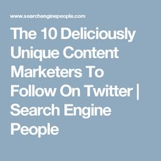 The 10 Deliciously Unique Content Marketers To Follow On Twitter | Search Engine People