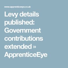 Levy details published: Government contributions extended » ApprenticeEye