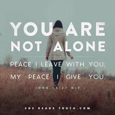 Peace I leave with you, My peace I give you. John 14:27