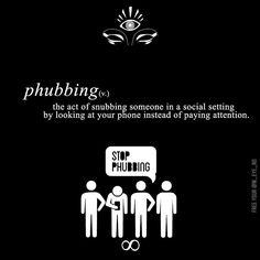 Phubbing is a term coined as part of a campaign by Macquarie Dictionary to describe the habit of snubbing someone in favour of a mobile phone. In May 2012 the advertising agency behind the campaignMcCann Melbourneinvited a number of lexicographers authors and poets to coin a neologism to describe the behaviour. The term has appeared in media around the world and was popularized by the Stop Phubbing campaign created by McCann.  Stop Phubbing campaign:  The Stop Phubbing campaign site and…
