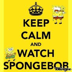 KEEP CALM AND WATCH SPONGEBOB @LolaBlack