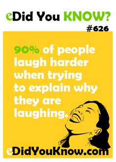90% of people laugh harder when trying to explain why they are laughing.  ► Click here for more: eDidYouKnow.com