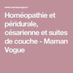 Homéopathie et péridurale, césarienne et suites de couche - Maman Vogue