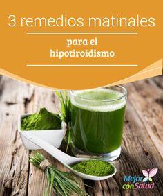 3 remedios matinales para el hipotiroidismo  Existen una serie de remedios matinales para el hipotiroidismo que te pueden ser muy útiles a la hora de complementar tu tratamiento médico.