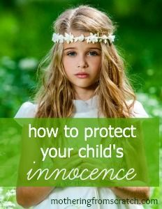 How To Protect Your Child S Innocence Mothering From Scratch