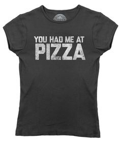 Women's You Had Me at Pizza T-Shirt - Juniors Fit Hipster Foodie Tshirt