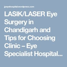 LASIK/LASER Eye Surgery in Chandigarh and Tips for Choosing Clinic – Eye Specialist Hospital in Chandigarh #LaserEyeSurgerycenterChandigarh #LaserEyeSurgeryChandigarh #LasikEyeSurgeryChandigarh #LasikEyeSurgerycostinChandigarh #LasikLaserinChandigarh