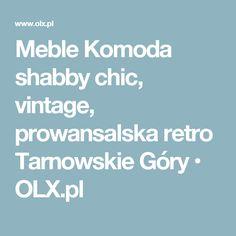 Meble Komoda shabby chic, vintage, prowansalska retro Tarnowskie Góry • OLX.pl
