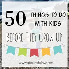 A Bountiful Love: 50 Things To Do with Kids Before They Grow Up. Kids Up, Sick Kids, Kids And Parenting, Parenting Hacks, Parenting Goals, Kids Things To Do, Fun Things, Kids Schedule, Kids Growing Up