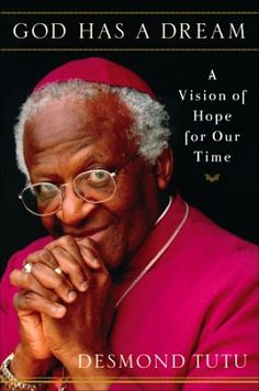 """Read """"God Has a Dream A Vision of Hope for Our Time"""" by Desmond Tutu available from Rakuten Kobo. Nobel Laureate Desmond Tutu has long been admired throughout the world for the heroism and grace he exhibited while enco. Desmond Tutu, The Book Of Joy, Good Books, Books To Read, Jimmy Carter, Nobel Peace Prize, Spiritual Messages, Human Rights, Are You Happy"""