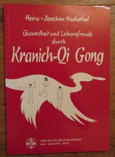 Gesundheit und Lebensfreude durch Kranich-Qi Gong * Hackethal Maudrich 2000