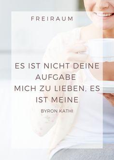 Es ist nicht deine Aufgabe mich zu lieben, es ist meine! Byron Kathi Stress, Time Out, Self Love, Mindfulness, Anxiety