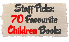 Staff Picks: 70 Favourite Children Books