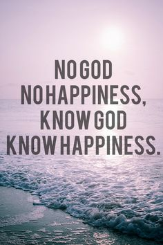 True happiness is found in God!