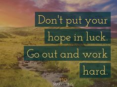 Don't put your hope in #luck. Go out and #workhard. #tw