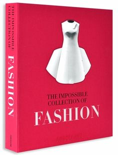 THE IMPOSSIBLE COLLECTION OF FASHION  It's $700 I know, but so worth it...right?