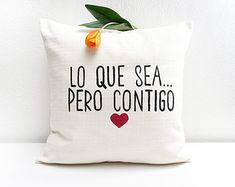 Valentines Day Lo que sea pero contigo Quote by ItsTimeToDream Valentines Diy, Valentine Day Gifts, Diy Pillows, Throw Pillows, Best Gifts For Her, Pillow Quotes, Valentine's Day Diy, Beautiful Gifts, Boyfriend Gifts