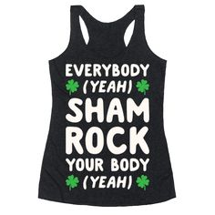 """Everybody Shamrock Your Body - St. Patrick's back, alright! Get lucky this St. Patrick's Day with this """"Everybody Shamrock Your Body"""" Backstreet Boys parody shirt! Perfect for a St. Patrick's Day party, drinking, music parodies, Irish jokes, Irish pride, and celebrating Saint Patrick!"""