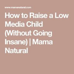 How to Raise a Low Media Child (Without Going Insane) | Mama Natural