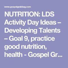 NUTRITION: LDS Activity Day Ideas – Developing Talents – Goal 9, practice good nutrition, health - Gospel Grab Bag