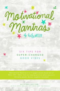 Motivational Mantras is a 17-page e-book chock-full of my vibrant quote illustrations paired with experience-based REAL TIPS + REAL TALK on staying positive when you're in the daily weeds. Download it to your phone for those moments when you need to take a private breather and chill out. I've got your back. (Bonus: laughter included!)