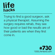 How To Find A Good Surgeon - Yes, I cannot stress that enough.  My hip surgery was not successful and my pt recommended (w/o saying so) a different surgeon.    Please do this before any surgery with any experienced pt. #BeautyRoutine30S Simple Life Hacks, Useful Life Hacks, Beauty Routine Calendar, 1000 Life Hacks, Hack My Life, Life Savers, Transformation Body, Health And Wellbeing, Good Advice