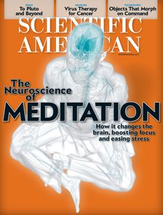 Scientific American Just put out a decent summary of the current neuroscience research on meditation written by friends, Matthieu Ricard, Antoine Lutz, and Richie Davidson. I enjoyed reading the ar… Meditation Benefits, Mindfulness Meditation, Guided Meditation, Scientific American Magazine, Matthieu Ricard, Neuroscience, Psychology, Therapy, Challenges