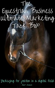 #freebook #horse #equestrian #business #marketing The Equestrian Business Ultimate Marketing Tack Box: Jockeying for position in a digital field