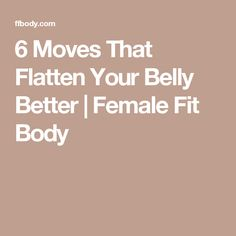 6 Moves That Flatten Your Belly Better | Female Fit Body