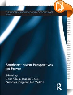 Southeast Asian Perspectives on Power    :  Southeast Asia has undergone innumerable far-reaching changes and dramatic transformations over the last half-century. This book explores the concept of power in relation to these transformations, and examines its various social, cultural, religious, economic and political forms.   The book works from the ground up, portraying Southeast Asians' own perspectives, conceptualizations and experiences of power through empirically rich case studies...