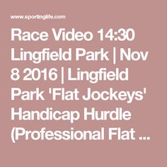 Race Video 14:30 Lingfield Park | Nov 8 2016 | Lingfield Park 'Flat Jockeys' Handicap Hurdle (Professional Flat Jockeys) | Cheltenham Open Meeting 2016 | Betting Tips, Racecards, Live Results & News | Sporting Life