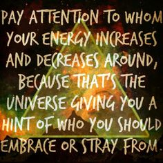 DEFINITELY!!! SOME people, all they do is attempt to drain another of their radiance any and every instance they can. These would be the ones to stray away from, the ones who make additions to allow your energy to shine are the ones to truly embrace! Those are very difficult to discover...