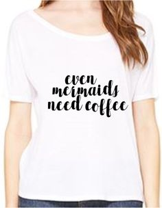 Even Mermaids Need Coffee slouch top, Customize Your Colors, S-2XL, Mermaid Shirt, slouch top, I am a Mermaid, Women's Apparel by RomanticSouthern on Etsy