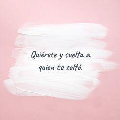 Crea Tu Frase – Quiérete y suelta a quien te soltó. Cute Quotes, Words Quotes, Sayings, Motivational Phrases, Inspirational Quotes, Favorite Quotes, Best Quotes, Spanish Quotes, Some Words
