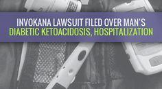 Invokana Lawsuit Filed Over Man's Diabetic Ketoacidosis, Hospitalization