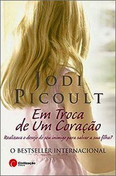 A Biblioteca da João: Jodi Picoult * Em Troca de um Coração