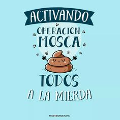 Activando operación mosca. . . . . Quotes To Live By, Life Quotes, Funny Sites, Mr Wonderful, Funny Thoughts, Sarcastic Quotes, More Than Words, Wise Words, Best Quotes